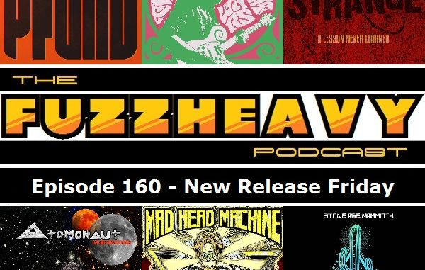 fuzzheavy podcast episode 160 new release friday